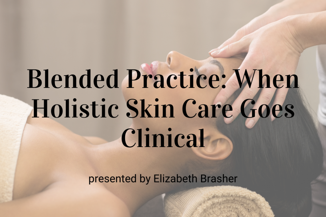 Blended Practice: When Holistic Skin Care Goes Clinical