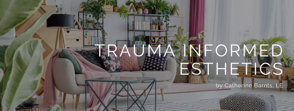 Trauma Informed Esthetics
