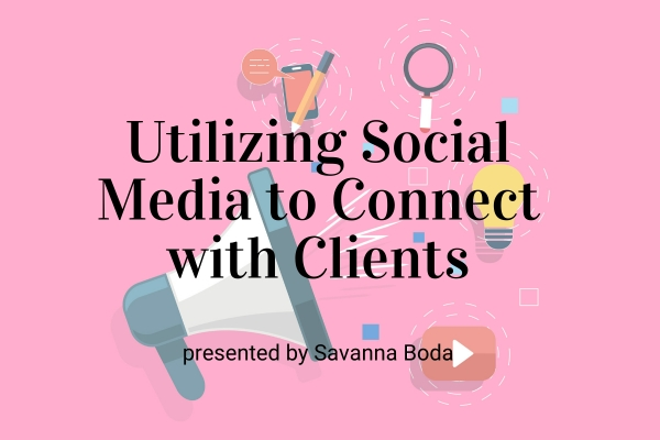 Webinar: Utilizing Social Media to Connect with Clients