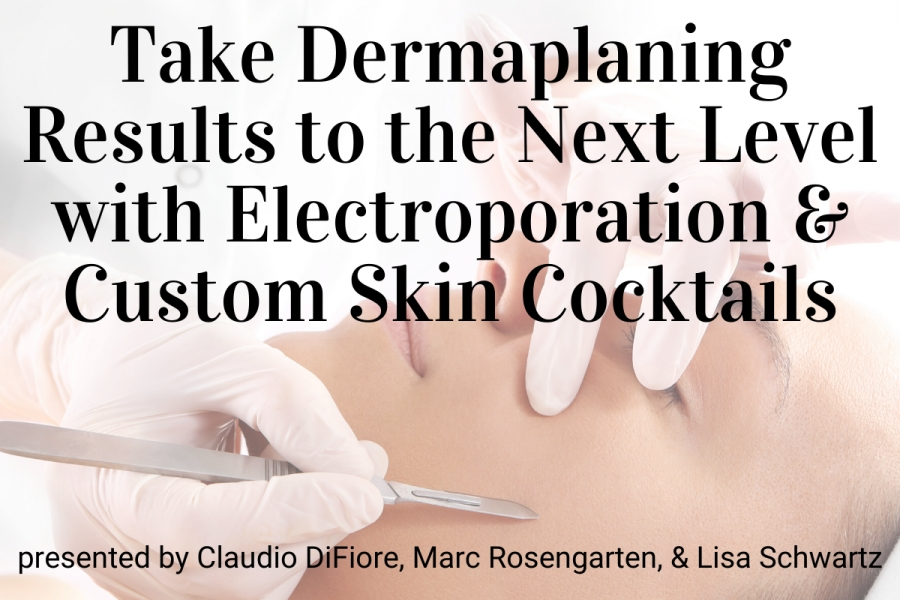 Webinar: Take Dermaplaning Results to the Next Level with Electrporation & Custom Skin Cocktails