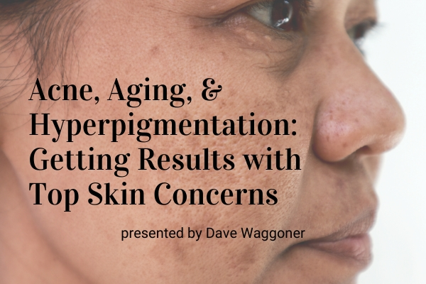 Acne, Aging, and Hyperpigmentation: Getting Results with Top Skin Concerns