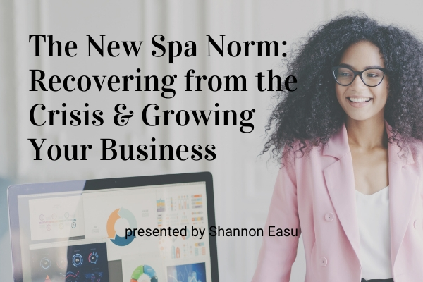The New Spa Norm: Recovering from the Crisis and Growing Your Business