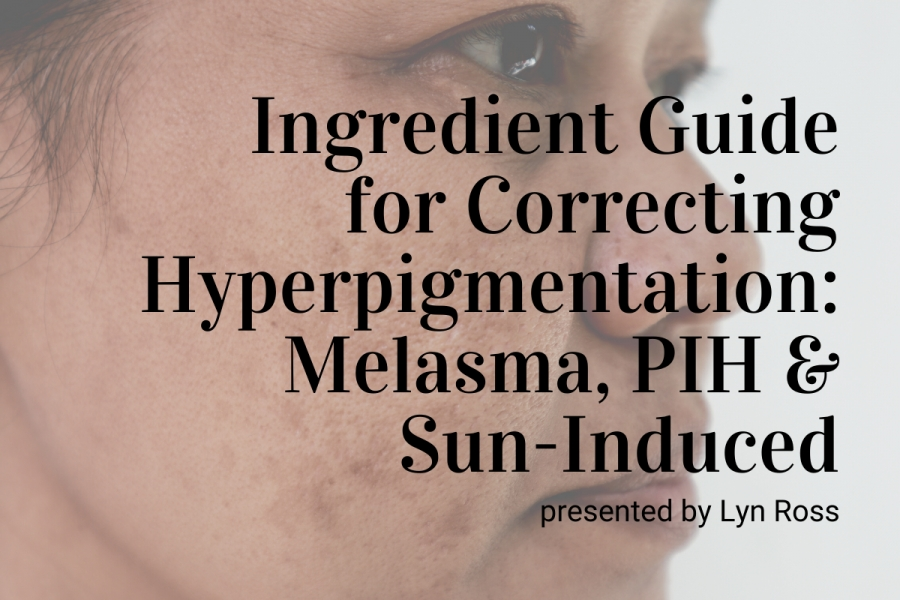 Webinar: Ingredient Guide for Correcting Melasma, Post-Inflammatory and Sun-Induced Hyperpigmentation