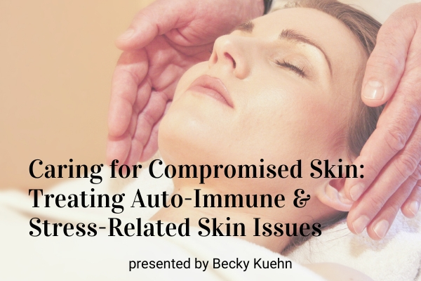 Caring for Compromised Skin: Treating Auto-Immune and Stress-Related Skin Issues
