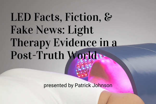 LED Facts, Fiction, & Fake News: Light Therapy Evidence in a Post-Truth World
