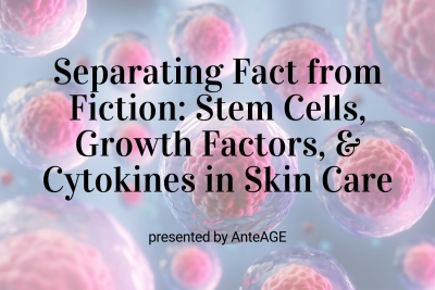 Upcoming Webinar: Stem Cells, Growth Factors & Cytokines in Skin Care: Separating Fact From Fiction