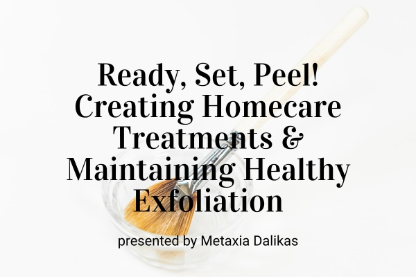 Upcoming Webinar! Ready, Set, Peel! Creating Homecare Treatments & Maintaining Healthy Exfoliation