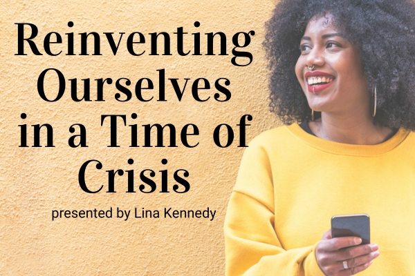 Webinar: Reinventing Ourselves in a Time of Crisis