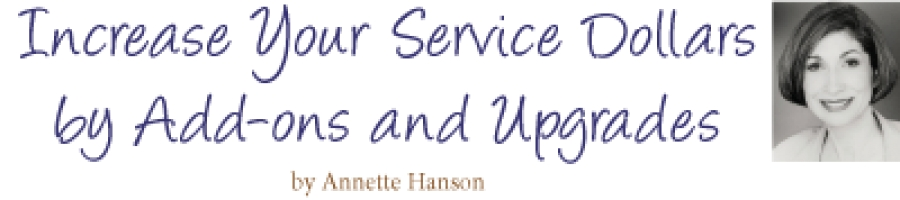 Increase Your Service Dollars by Add-ons and Upgrades