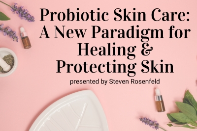 Probiotic Skin Care: A New Paradigm for Healing and Protecting Skin