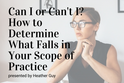 Can I or Can't I? How to Determine What Falls Under Your Scope of Practice