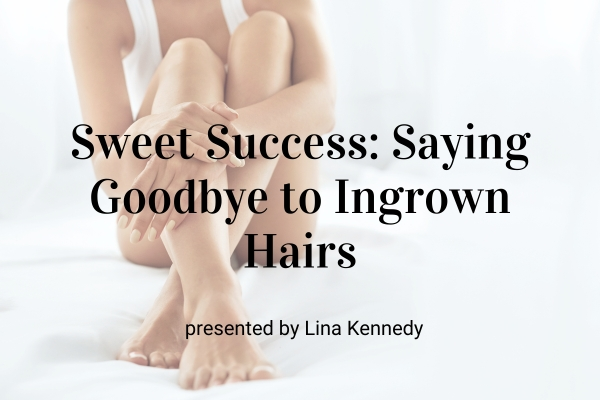 Sweet Success: Saying Goodbye to Ingrown Hairs