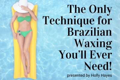 The Only Technique for Brazilian Waxing You'll Ever Need