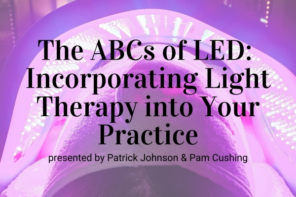 Webinar: The ABCs of LED: Incorporating Light Therapy into Your Practice