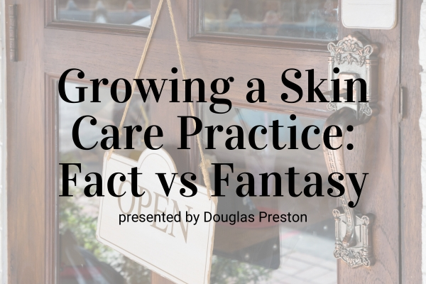 Webinar: Growing a Skin Care Practice: Fact Versus Fiction