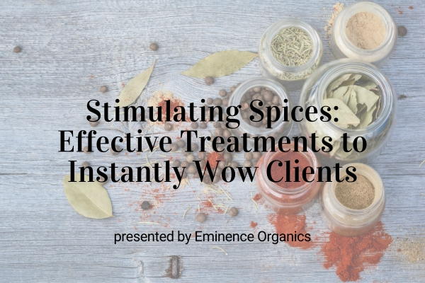 Webinar: Stimulating Spices: Effective Treatments to Instantly Wow Your Clients