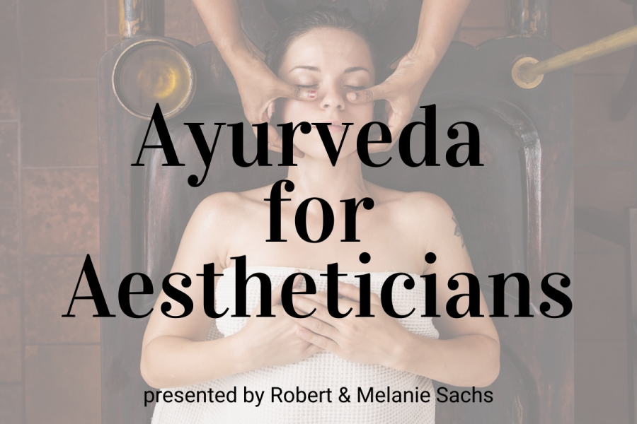 Upcoming Webinar! Ayurveda for Aestheticians