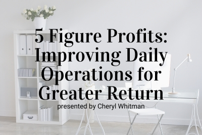 Five Figure Profits: Improving Your Daily Operation to See Greater Return