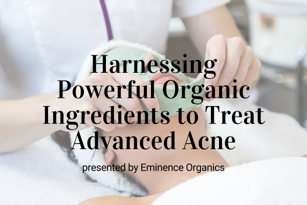 Webinar: Harnessing Powerful Organic Ingredients to Treat Advanced Acne