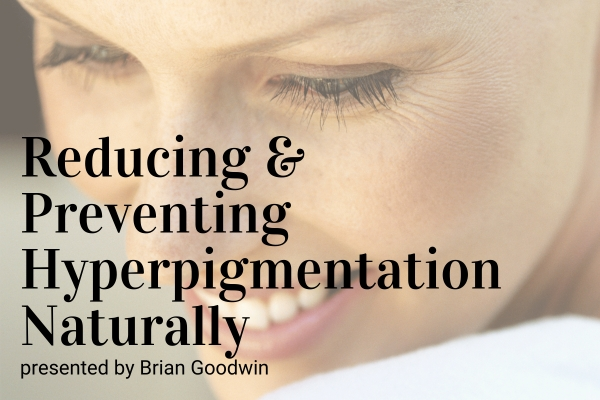 Webinar: Reducing and Preventing Hyperpigmentation Naturally