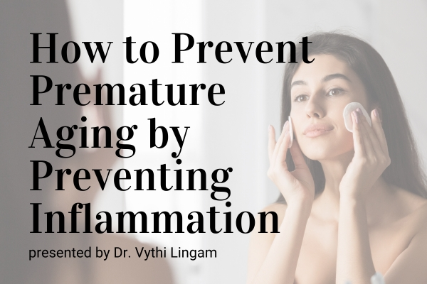 Webinar: How to Prevent Premature Aging by Preventing Inflammation