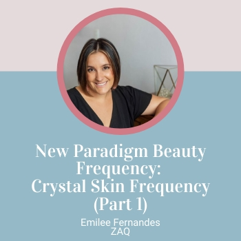 New Paradigm Beauty Frequency: Crystal Skin Frequency (Part 1)